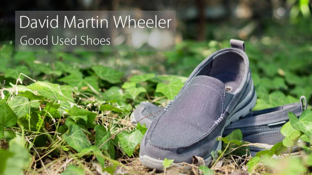 "David Martin Wheeler – ""Good Used Shoes"""