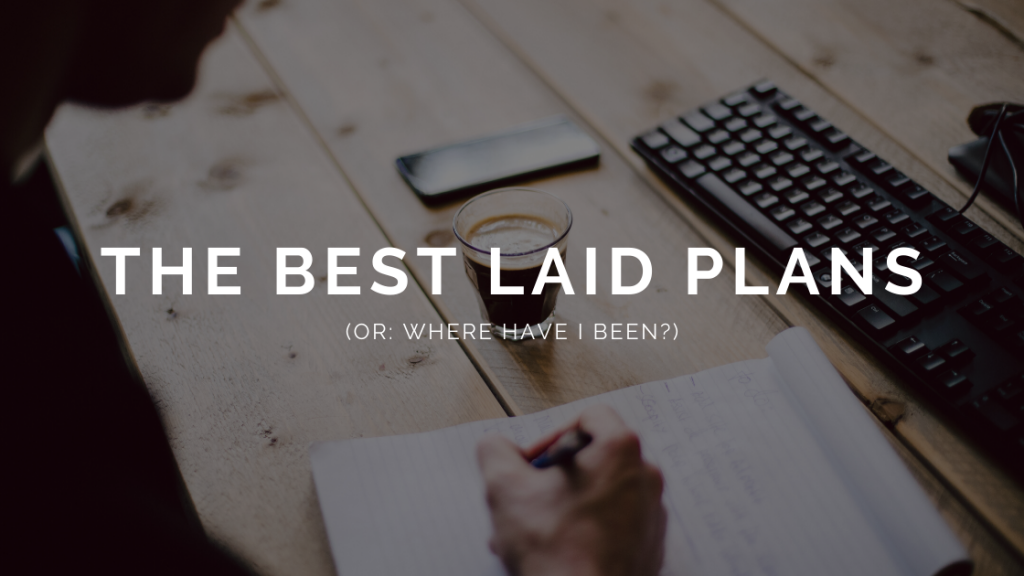The best laid plans (or: Where have I been?)